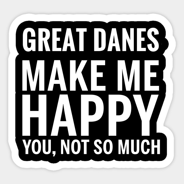 04158b4f GREAT DANES Shirt - GREAT DANES Make Me Happy You not So Much Sticker