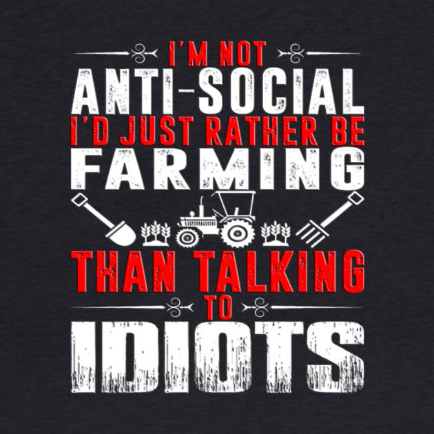 I'm not anti-social I'd rather be Farming than talking to idiots