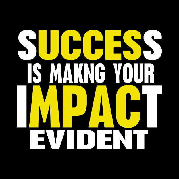 Success Is Making Your Impact Evident Motivational Quote Tee Short