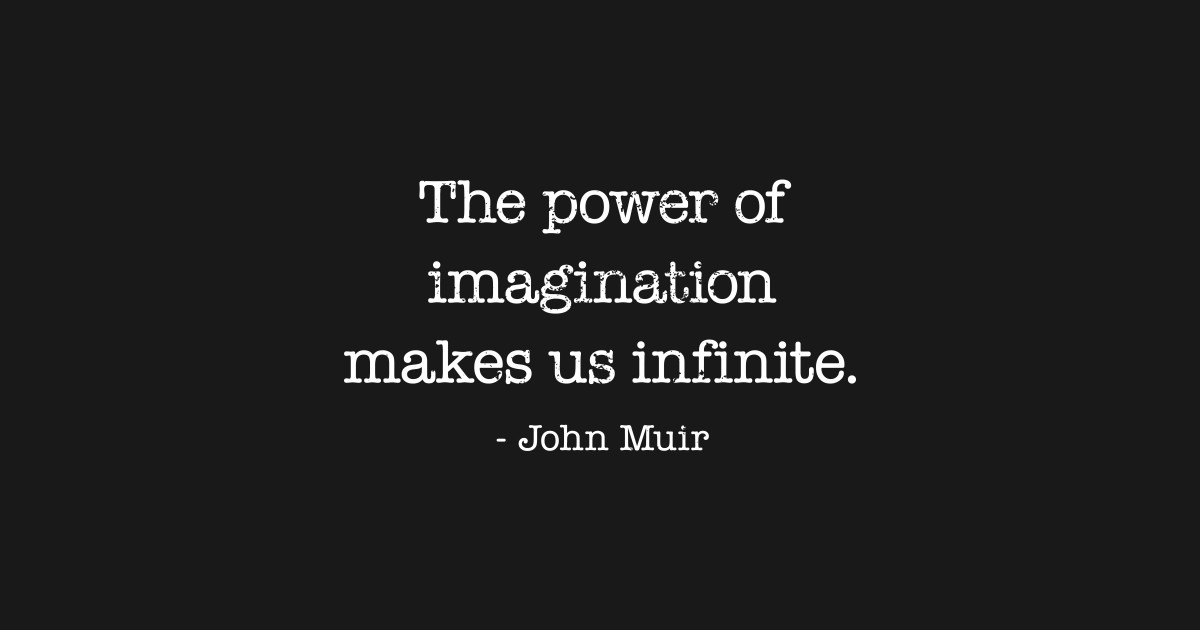 Inspirational Quote John Muir Power Of Imagination John Muir T