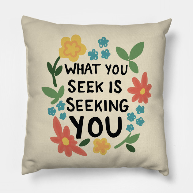What You Seek Is Seeking You Inspirational Typography Quote