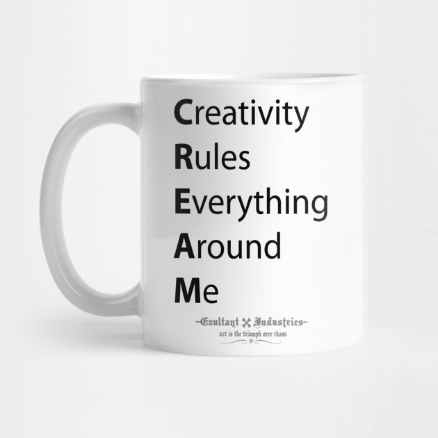 Creativity Rules Everything Around Me