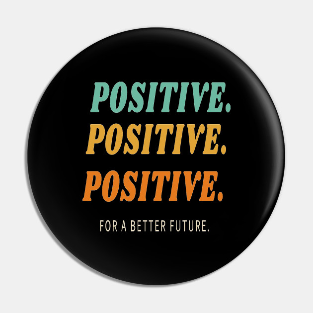 Positive for a better future