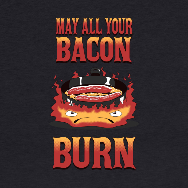 May All Your Bacon Burn