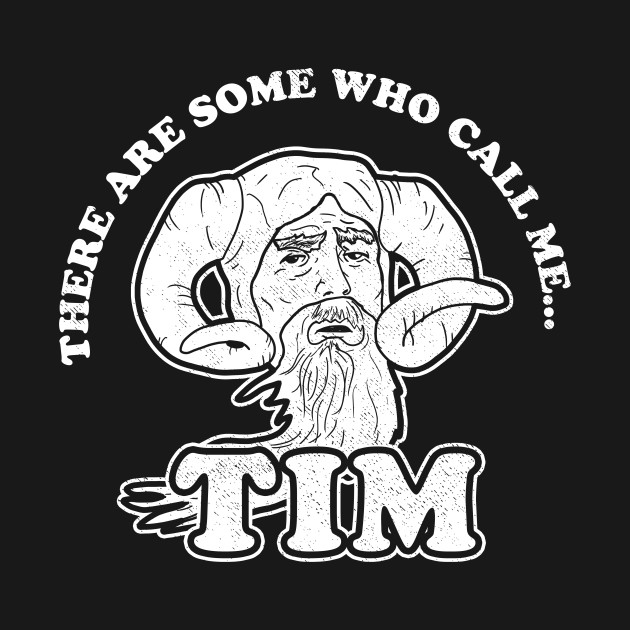 There Are Some Who Call Me Tim T-Shirt