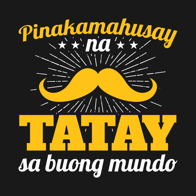 Filipino Father\'s Day Best Dad In The World Tagalog - Filipino ...