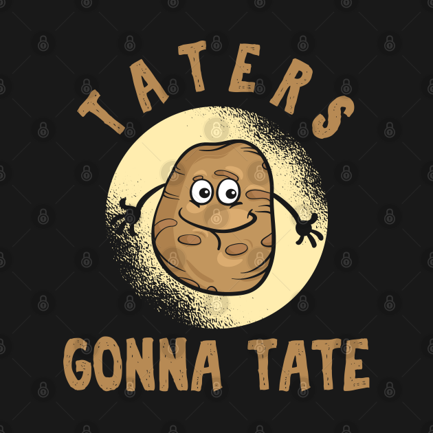 Funny Puns Foodies Food Lovers Gift Taters Gonna Hate Me Cool Potato Puns