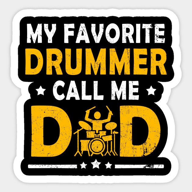 089b69ff My Favorite Drummer Calls Me Dad Father's Day Saying - My Favorite ...