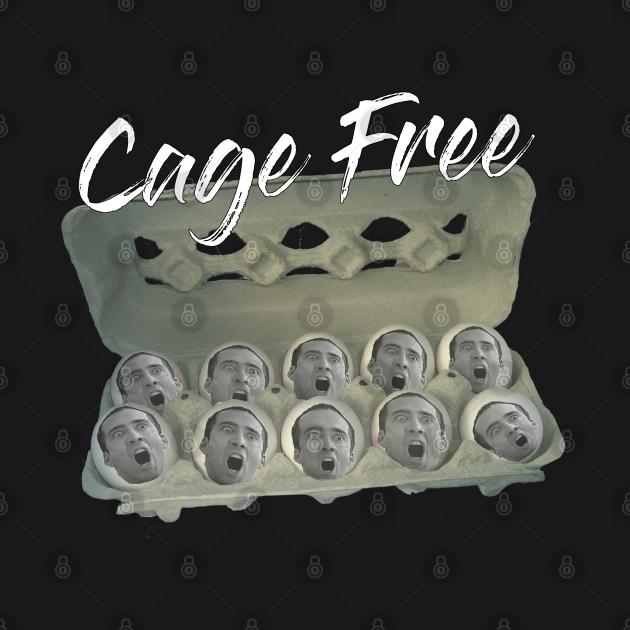 Cage Free Eggs - Nicolas Cage Meme Funny Humor