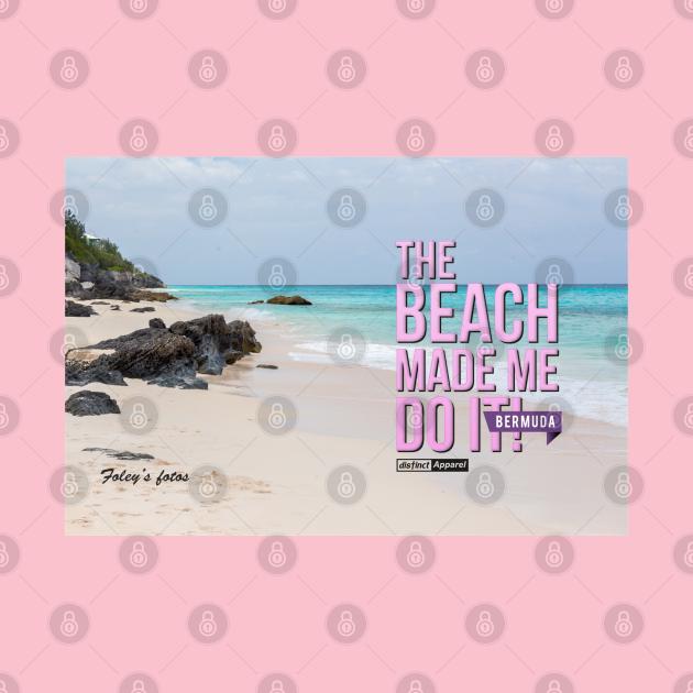 BERMUDA: BEACH MADE ME DO IT!