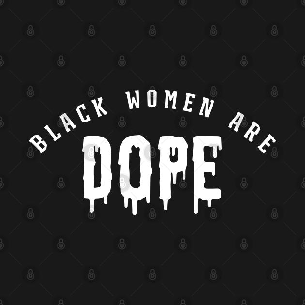 Black Women Are Dope
