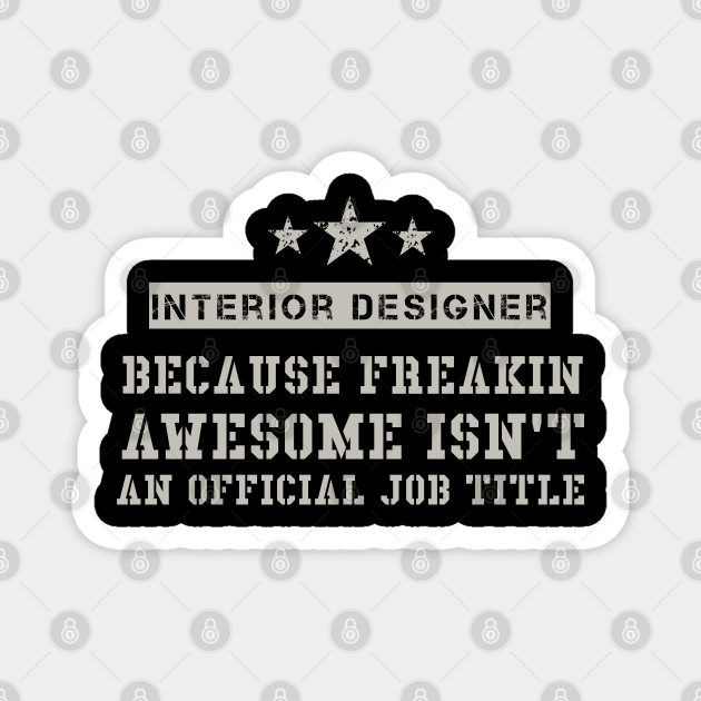 Interior Designer Because Freakin Awesome Isn T An Official Job Title Interior Designer Gift Magnet Teepublic