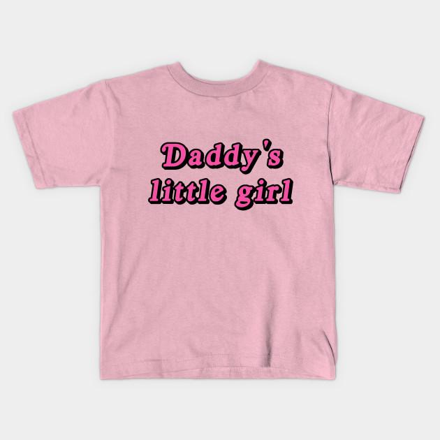 4433dae22 Daddy's little girl - Daddy - Kids T-Shirt   TeePublic