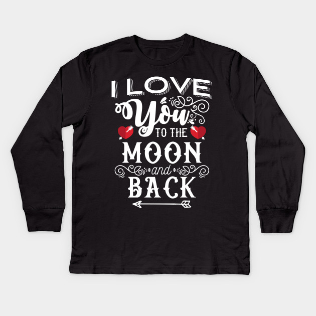 1454ce922 'I Love You to the Moon and Back' Valentine's Day Gift Kids Long Sleeve T- Shirt