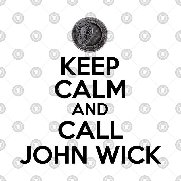 KEEP CALM AND CALL JOHN WICK