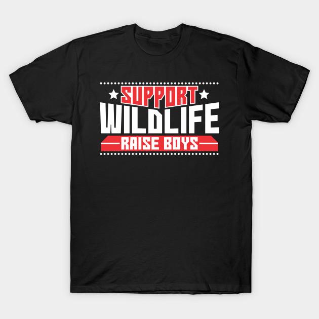 Support Wildlife Raise Boys T-shirt Top Motherhood Funny Raising Boys Boy Mum
