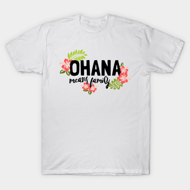 ccfe21fd Ohana Means Family - Ohana - T-Shirt | TeePublic