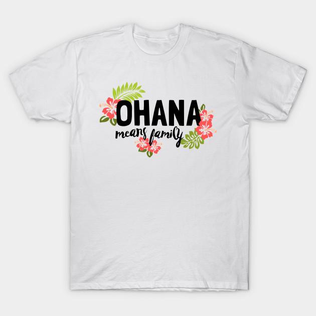 9511f70e1 Ohana Means Family - Ohana - T-Shirt | TeePublic