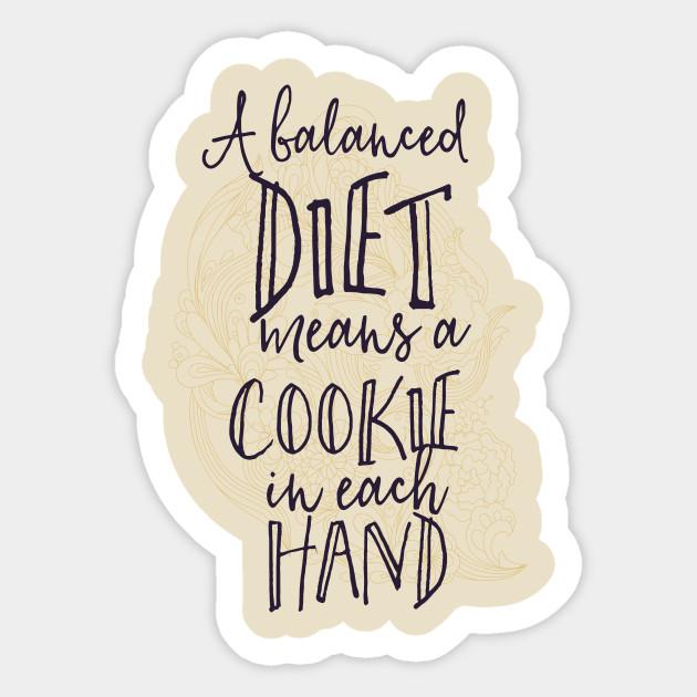A Balanced Diet Means A Cookie In Each Hand Balanced Diet