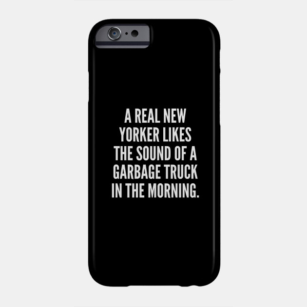 A real New Yorker likes the sound of a garbage truck in the morning Phone Case