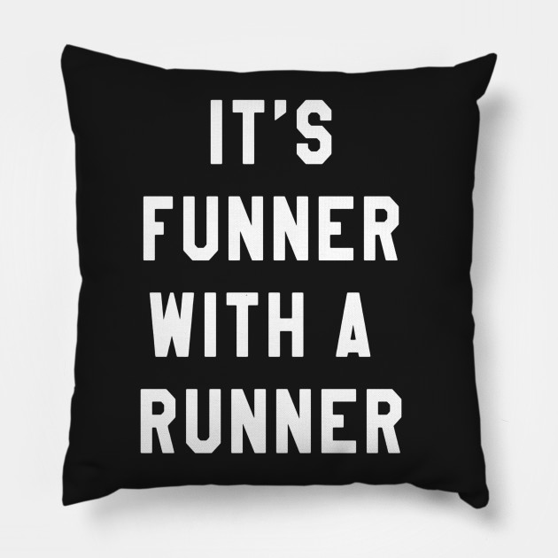 c0691916 It's Funner With A Runner T-Shirt Funny Running Shirts Run T Pillow