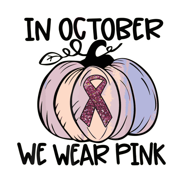 In October We Wear Pink Thanksgiving Breast Cancer Awareness