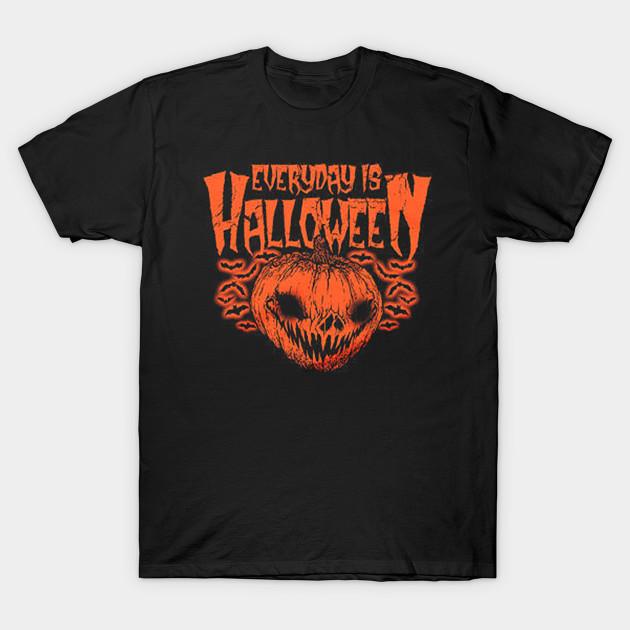 Everyday Is Halloween - Everyday Is Halloween - T-Shirt | TeePublic