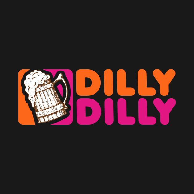 Dilly Dilly Dunkin