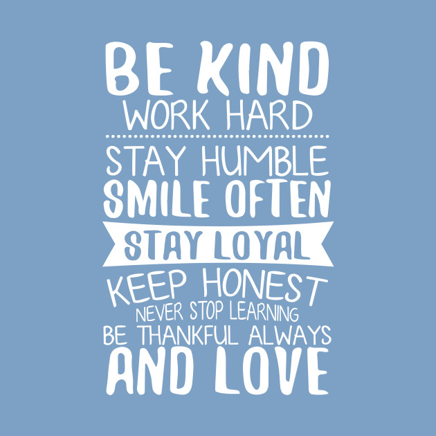 Image result for be kind work hard stay humble