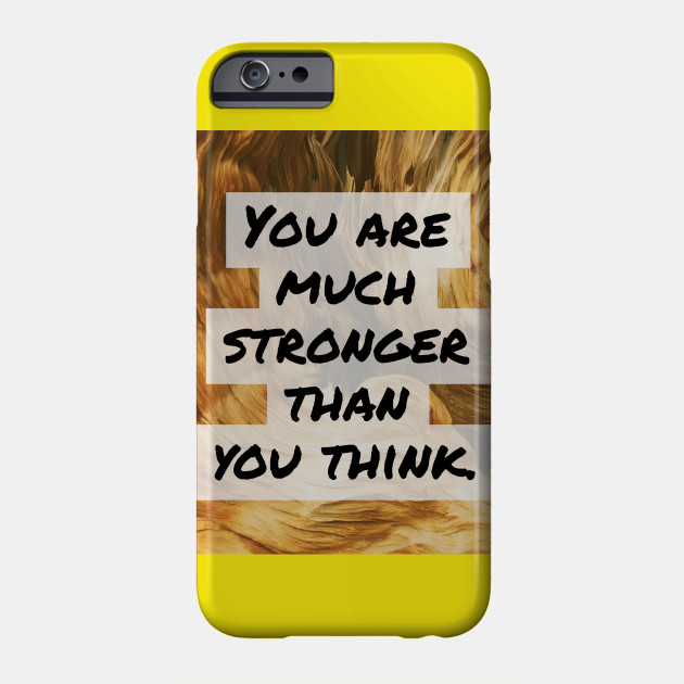 You Are Much Stronger Than You Think Quotes Phone Case Teepublic