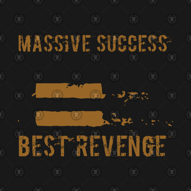 Massive Success Best Revenge Quote T Shirt Teepublic