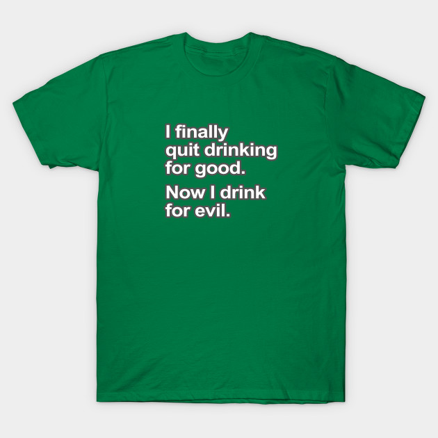 Funny Saying - I quit drinking - Funny Sayings - T-Shirt | TeePublic