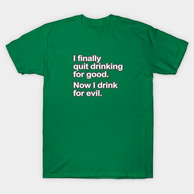 Funny Saying - I quit drinking
