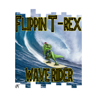 FLIPPIN T-REX WAVE RIDER!!!! t-shirts