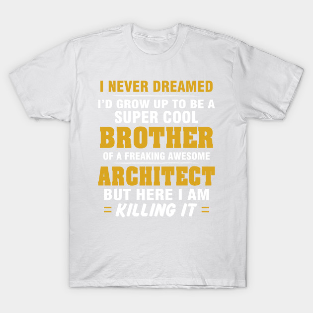 ARCHITECT Brother  – Cool Brother Of Freaking Awesome ARCHITECT T-Shirt-TJ