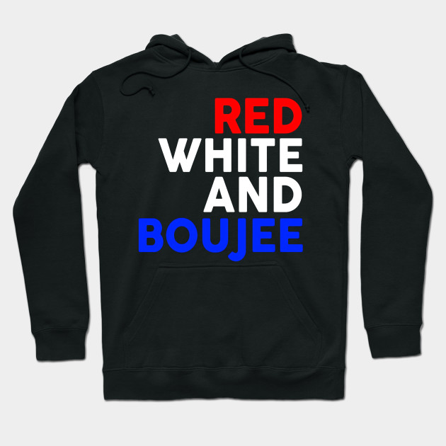 6fdf70703 Red White and Boujee Funny 4th of July Shirt - Thanksgiving - Hoodie ...