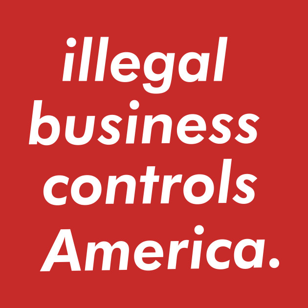Supreme Illegal Business Controls America