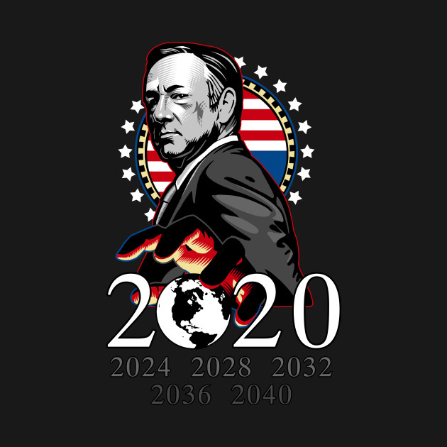 House Of Cards New Season 2020 Underwood 2016, 2020, 2024, 2028, 2032   House Of Cards   T Shirt