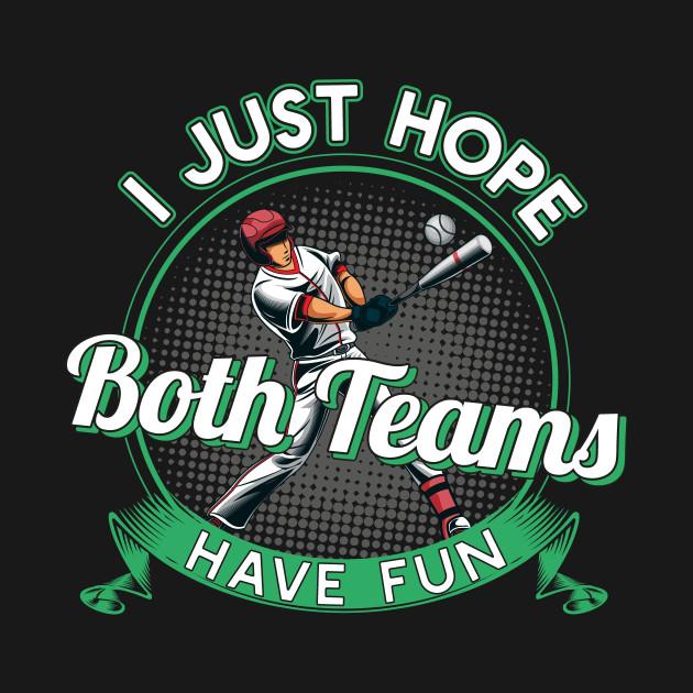 I Just Hope Both Teams Have Fun Baseball T-Shirt Gift