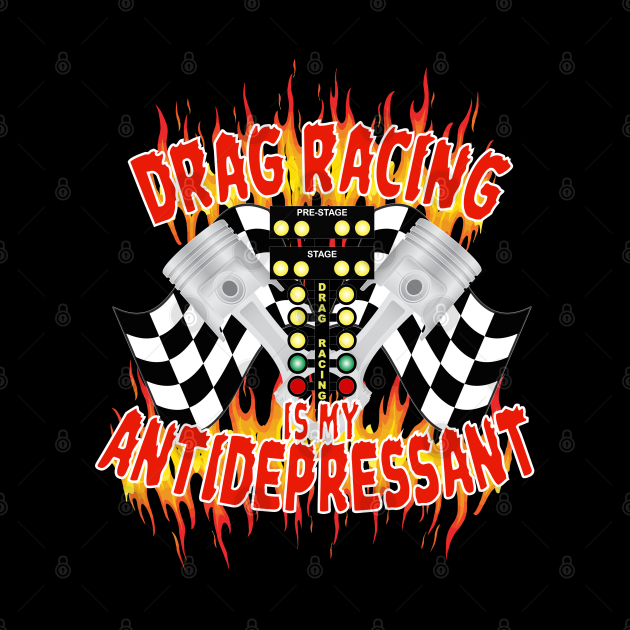 Drag Racing Is My Antidepressant