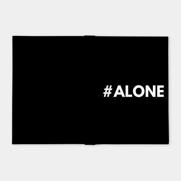 #alone alone allein