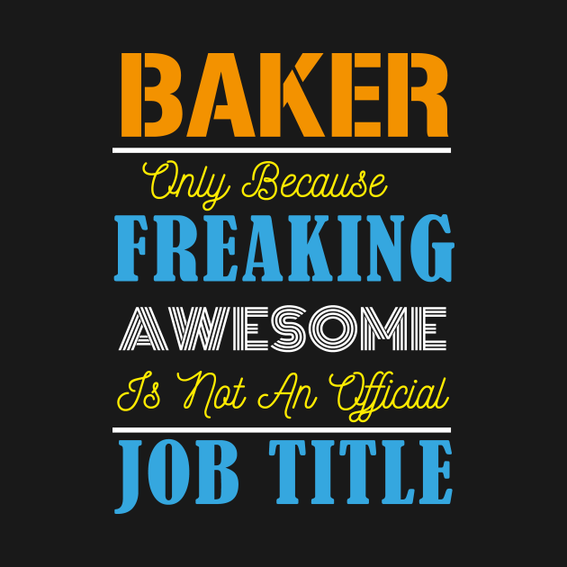Baker Only Because Freaking Awesome Is Not An Official Job Title