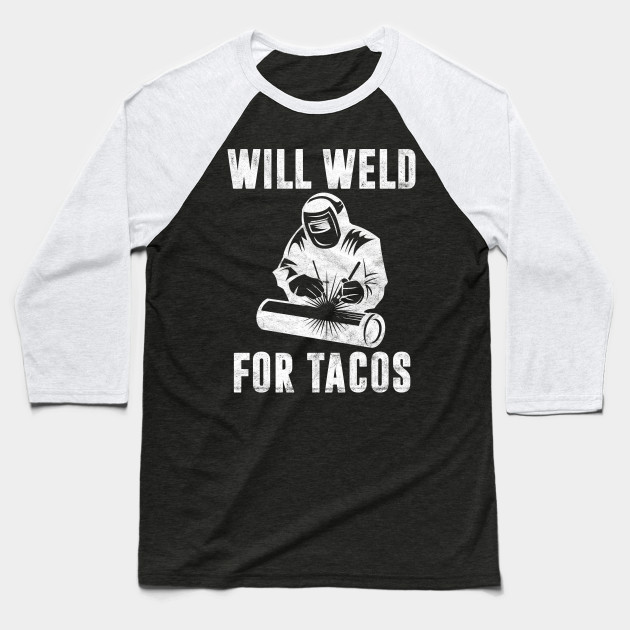 Will Weld for Tacos Welder Gift Funny Welding Costume Weld Baseball T-Shirt
