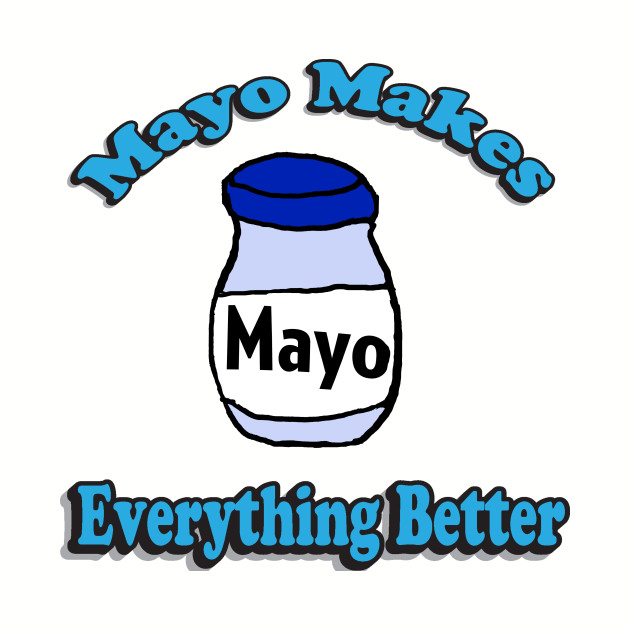 Mayo Make Everything Better