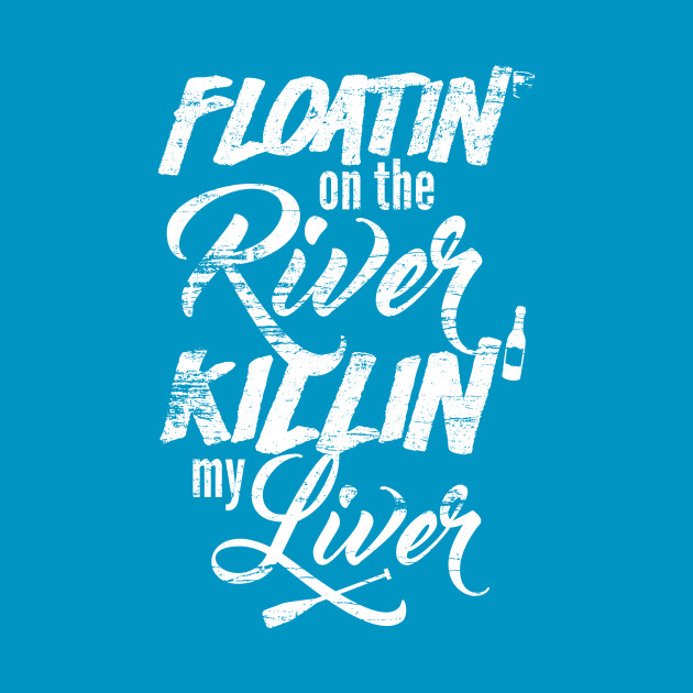 Mens Womens Funny Floatin On The River Killin My Liver Fishing Boating Camping Drinking