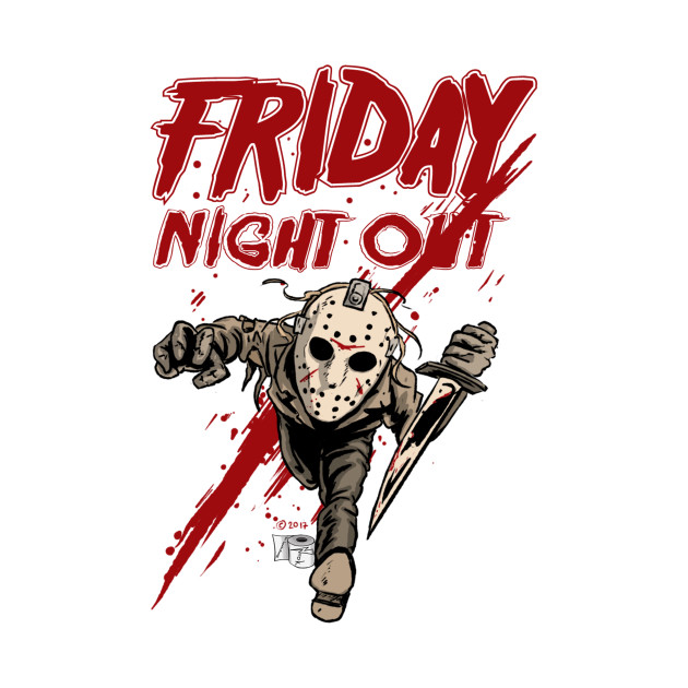 Friday Night Out - Friday The 13th - T-Shirt | TeePublic