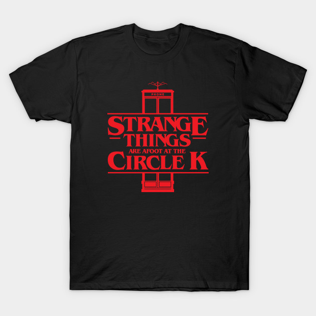 Strange Things Are Afoot at the Circle K by baddestshirt