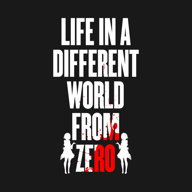 Life in a different world from zero