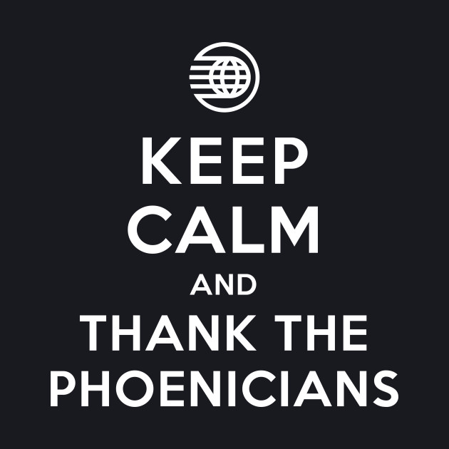 Keep Calm and Thank The Phoenicians