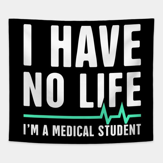 I Have No Life | I'm A Medical Student
